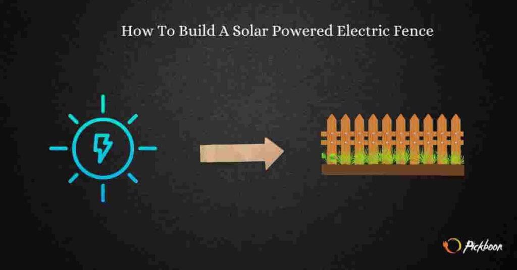 How To Build A Solar Powered Electric Fence